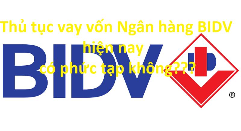 Thủ tục vay vốn ngân hàng BIDV