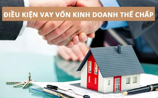 vay vốn kinh doanh thế chấp là hình thức thế chấp tài sản để có vốn kinh doanh.
