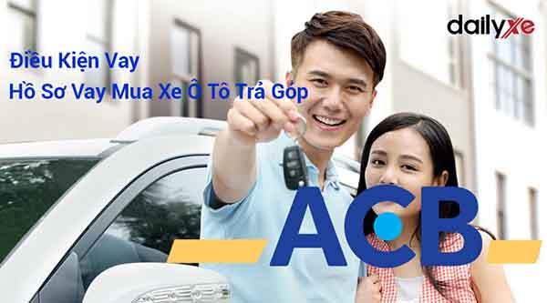 Điều kiện, thủ tục vay mua xe ngân hàng ACB đơn giản